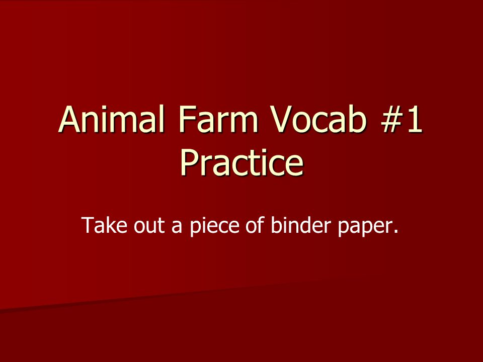 Animal Farm Vocab #1 Practice Take out a piece of binder paper.