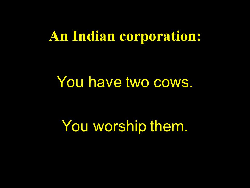 An Indian corporation: You have two cows. You worship them.