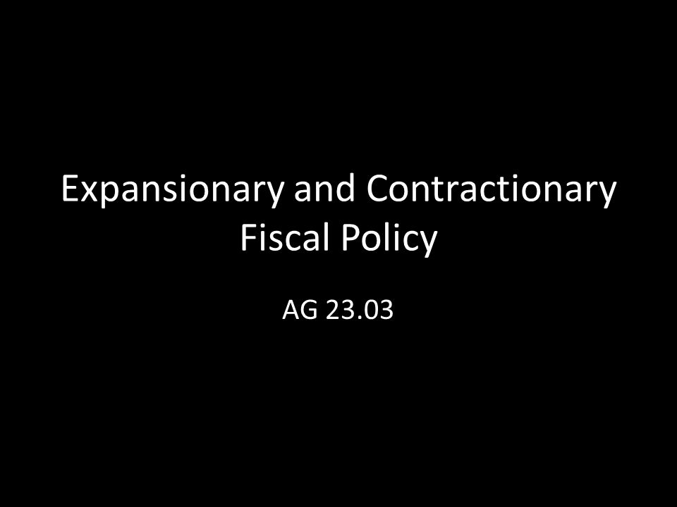 Expansionary and Contractionary Fiscal Policy AG 23.03