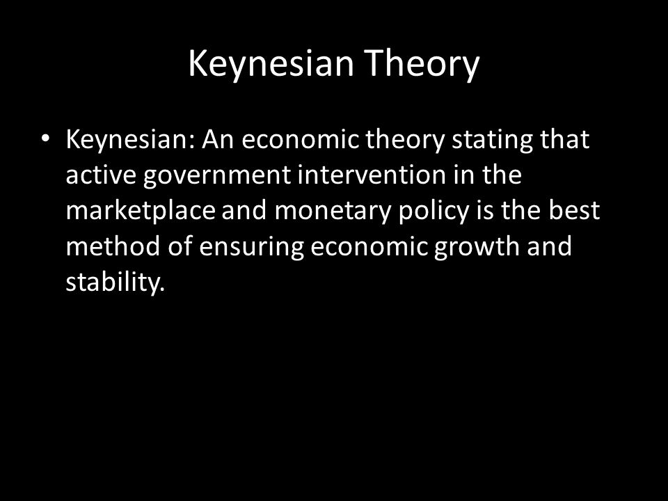 Keynesian Theory Keynesian: An economic theory stating that active government intervention in the marketplace and monetary policy is the best method o