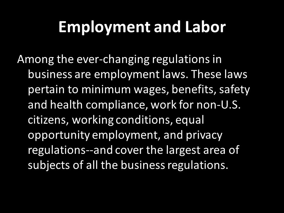 Employment and Labor Among the ever-changing regulations in business are employment laws.