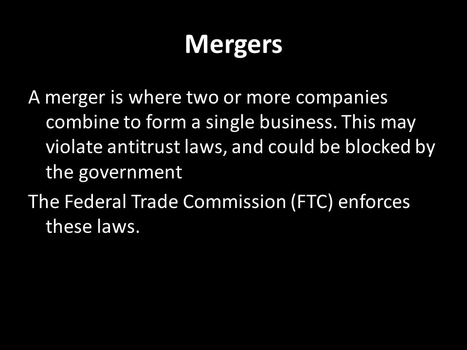 Mergers A merger is where two or more companies combine to form a single business.