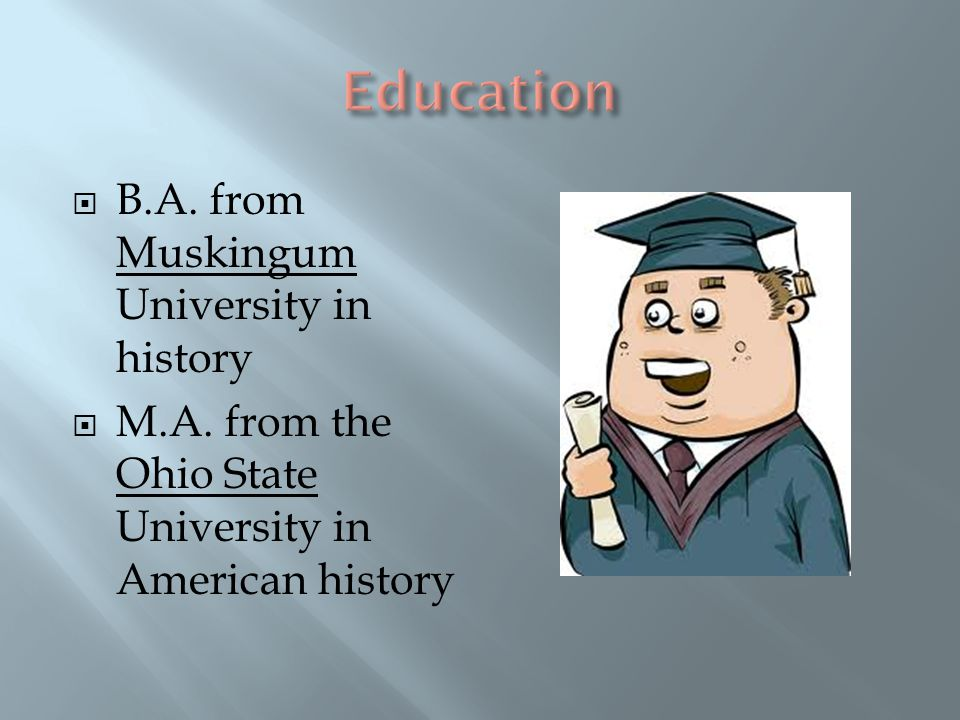  B.A. from Muskingum University in history  M.A.