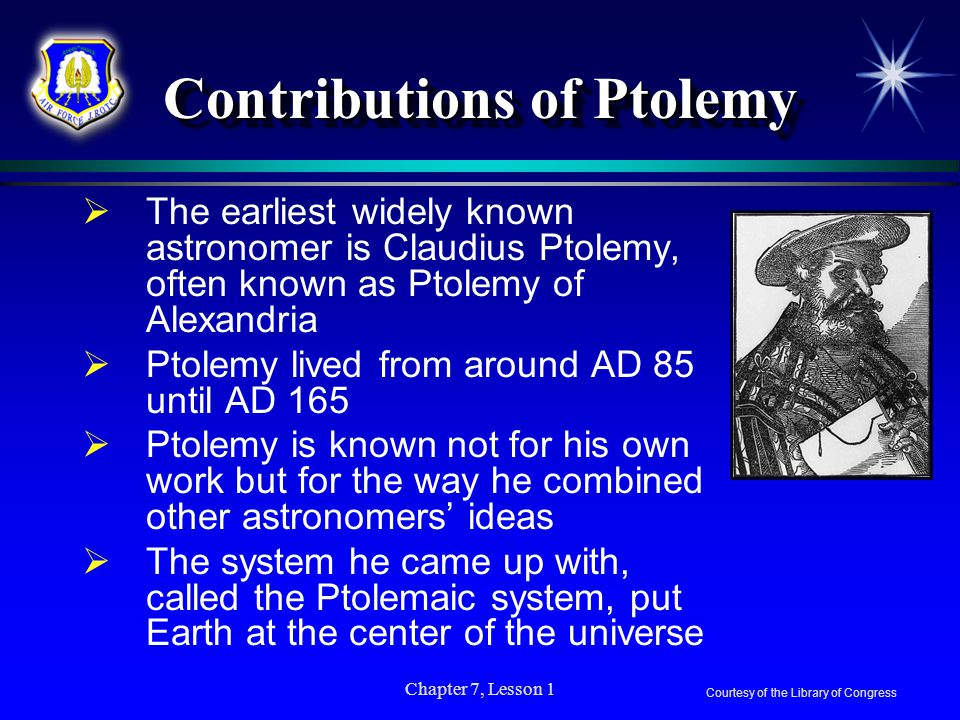 Chapter 7, Lesson 1 AstronomyAstronomy  The history of astronomy is the story of humanity's attempts to make sense of the heavens  All peoples have
