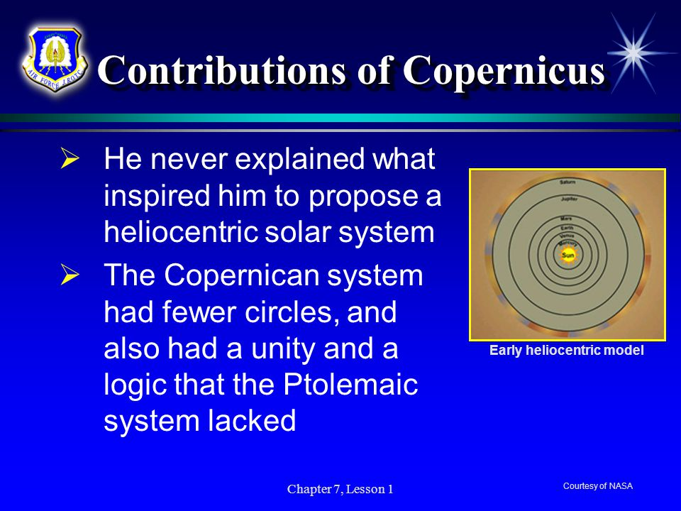 Chapter 7, Lesson 1 Contributions of Copernicus Contributions of Copernicus  Copernicus had access to records of the observations made over centuries