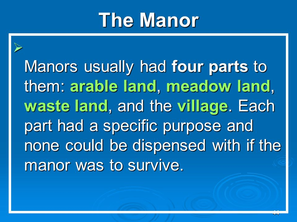 43 Section Four: explains the lifestyles of the people in feudal society and the organization of the manors  Terms to Learn: Manor  Terms to Learn: Seneschal  Terms to Learn: Bailiff  Terms to Learn: Freeman  IV.