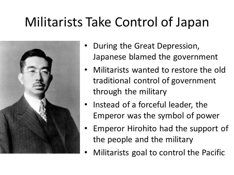 Militarists Take Control of Japan During the Great Depression, Japanese blamed the government Militarists wanted to restore the old traditional contro