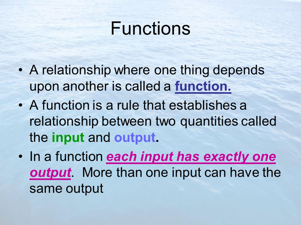 Functions A relationship where one thing depends upon another is called a function.