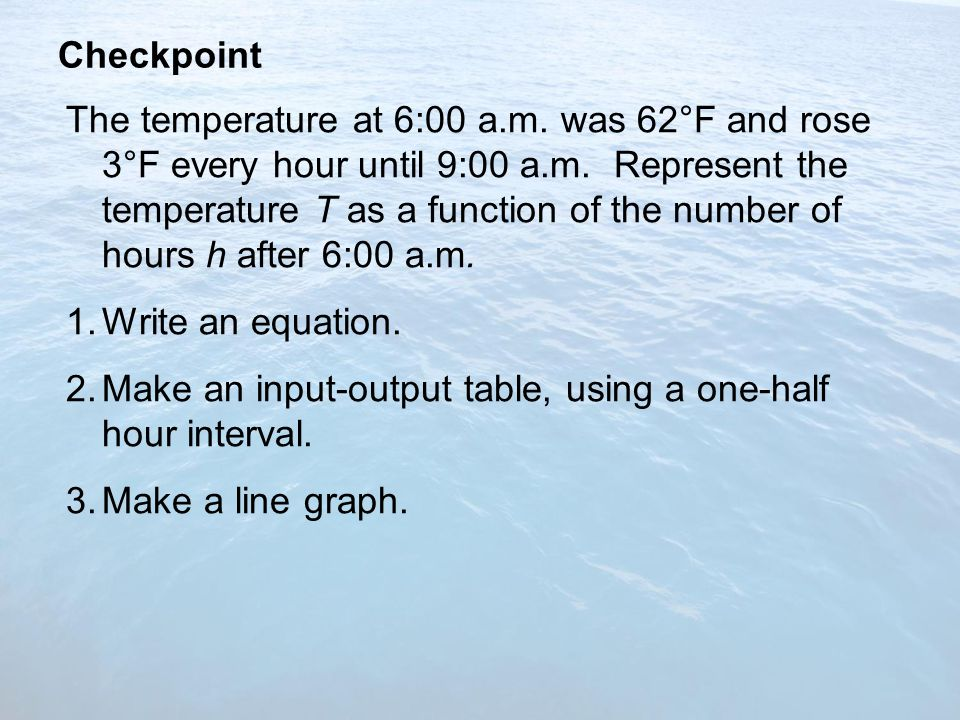 Checkpoint The temperature at 6:00 a.m. was 62°F and rose 3°F every hour until 9:00 a.m.