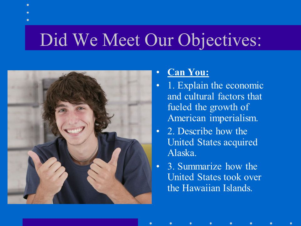 Did We Meet Our Objectives: Can You: 1.