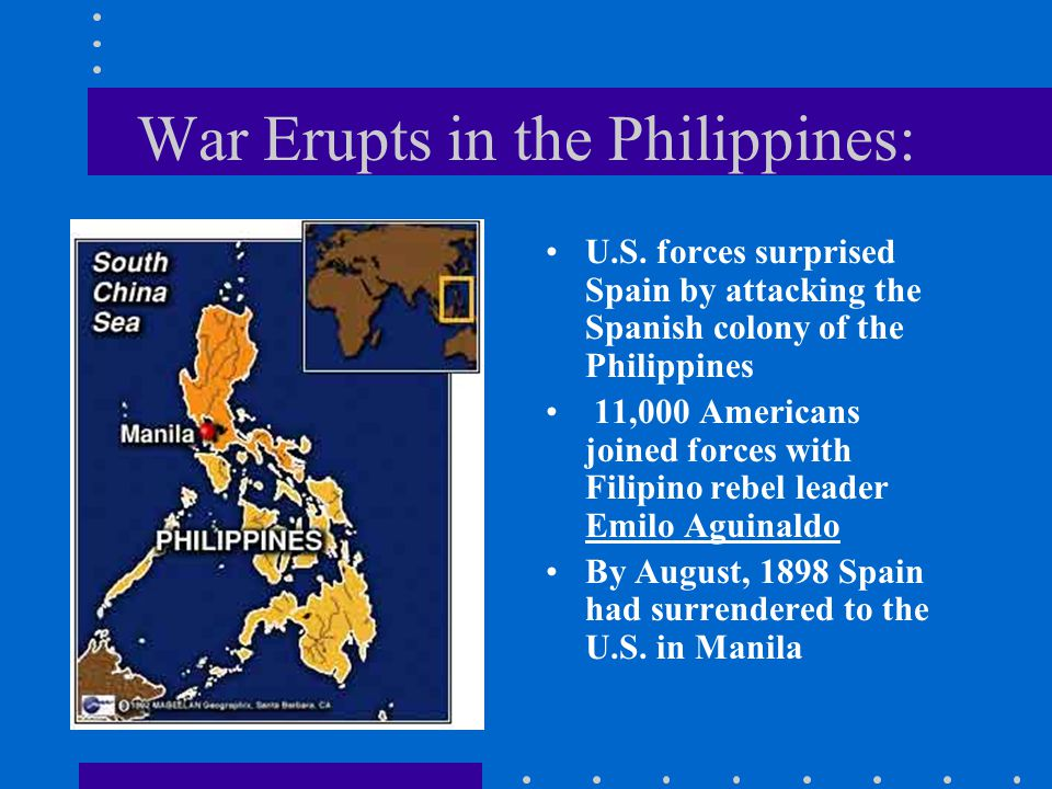 War Erupts in the Philippines: U.S. forces surprised Spain by attacking the Spanish colony of the Philippines 11,000 Americans joined forces with Fili