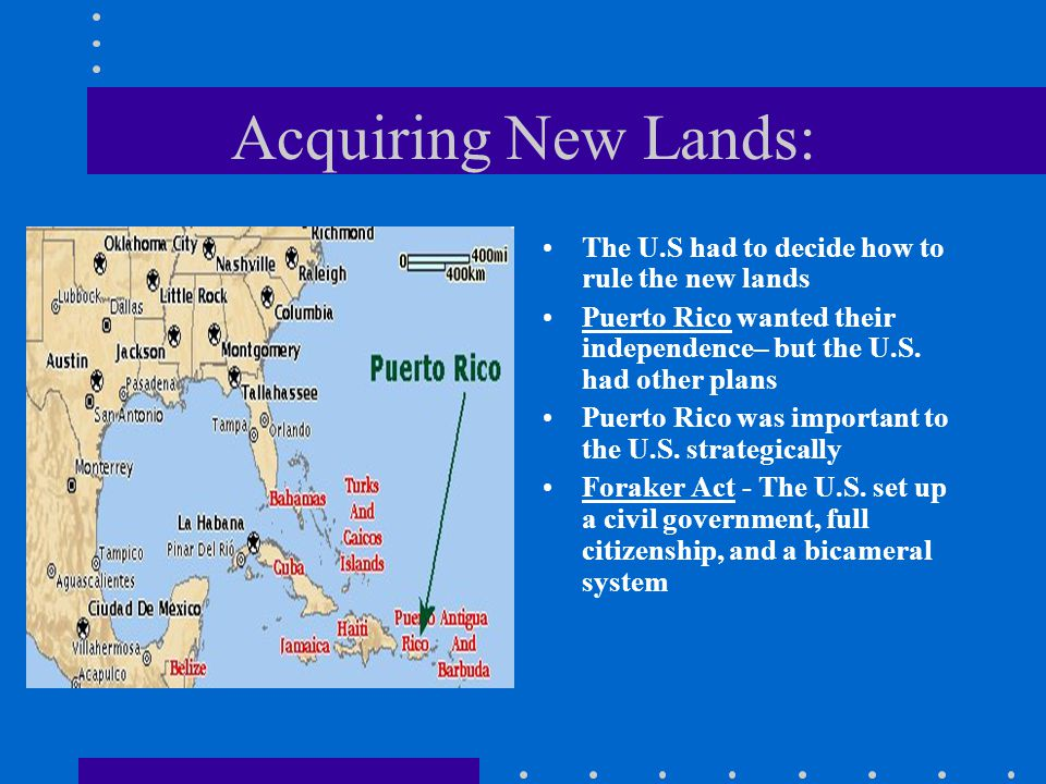 Acquiring New Lands: The U.S had to decide how to rule the new lands Puerto Rico wanted their independence– but the U.S. had other plans Puerto Rico w