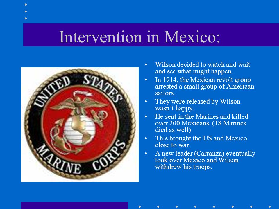 Intervention in Mexico: Wilson decided to watch and wait and see what might happen.