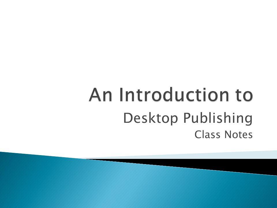 Desktop Publishing Class Notes