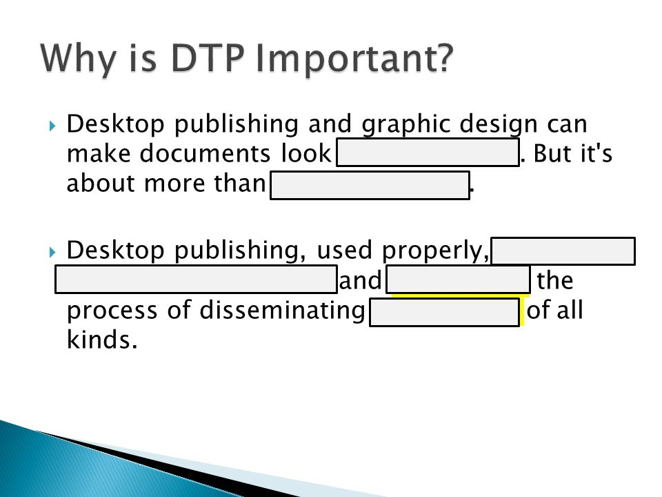  Desktop publishing and graphic design can make documents look better, prettier. But it's about more than just appearance.  Desktop publishing, used