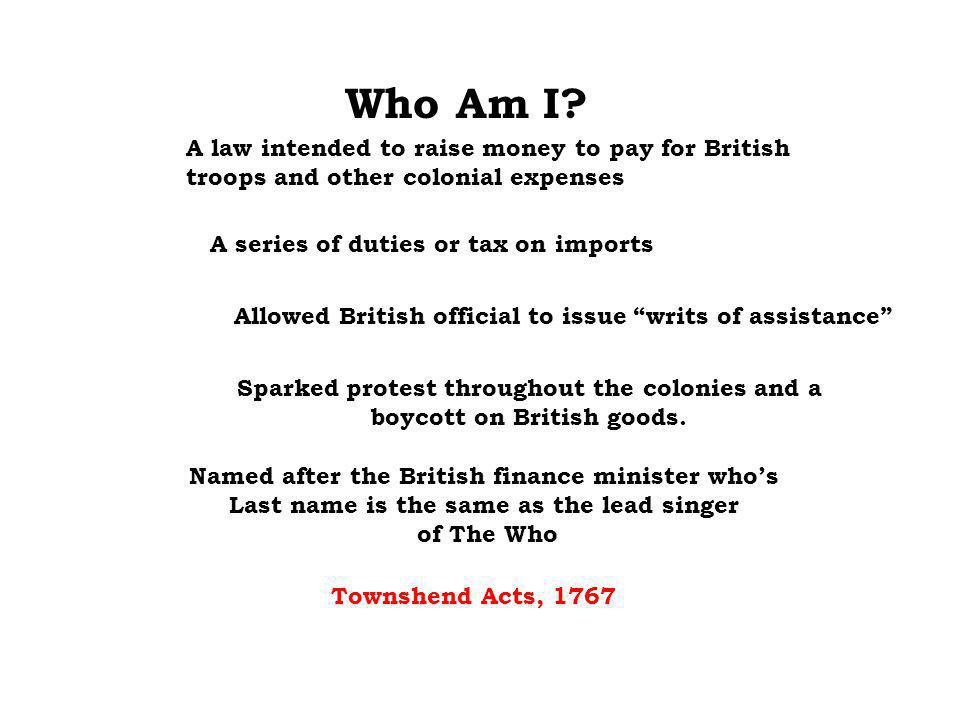 Who Am I. Sparked protest throughout the colonies and a boycott on British goods.