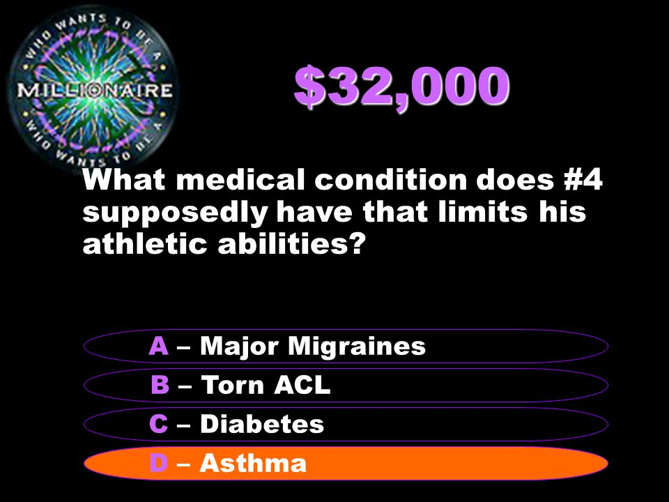 $32,000 What medical condition does #4 supposedly have that limits his athletic abilities.