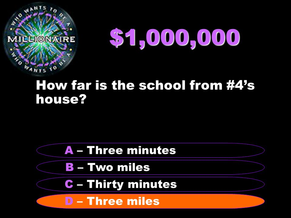 $1,000,000 How far is the school from #4's house.