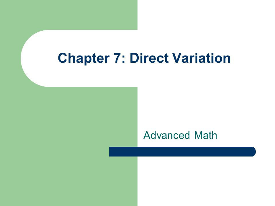 Chapter 7: Direct Variation Advanced Math