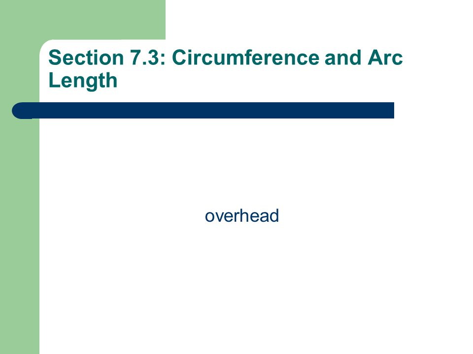 Section 7.3: Circumference and Arc Length overhead