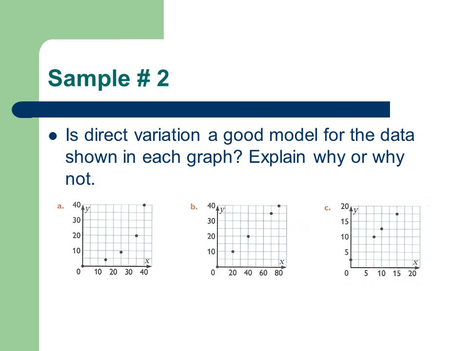 Sample # 2 Is direct variation a good model for the data shown in each graph.