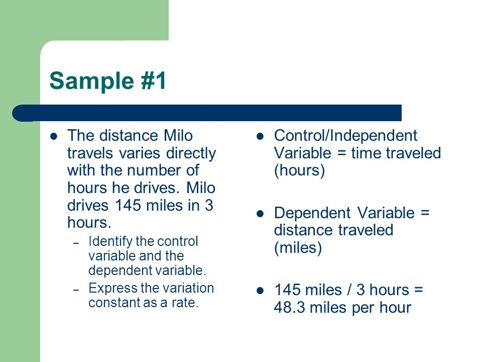 Sample #1 The distance Milo travels varies directly with the number of hours he drives.
