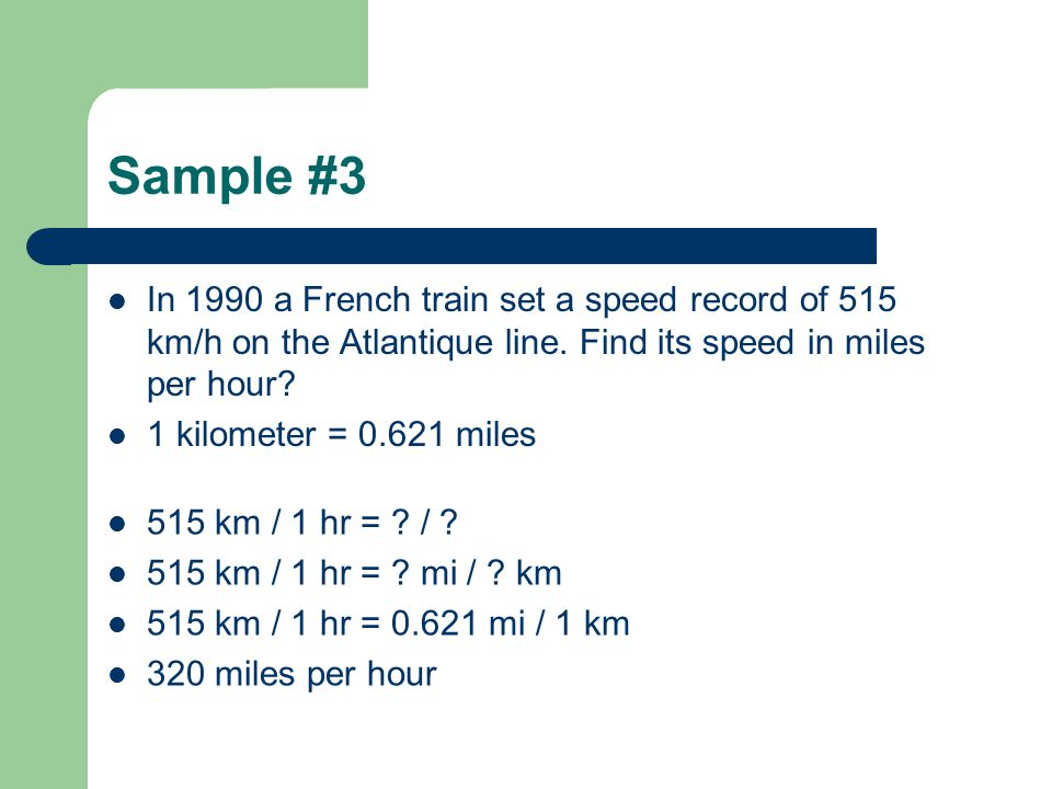 Sample #3 In 1990 a French train set a speed record of 515 km/h on the Atlantique line.