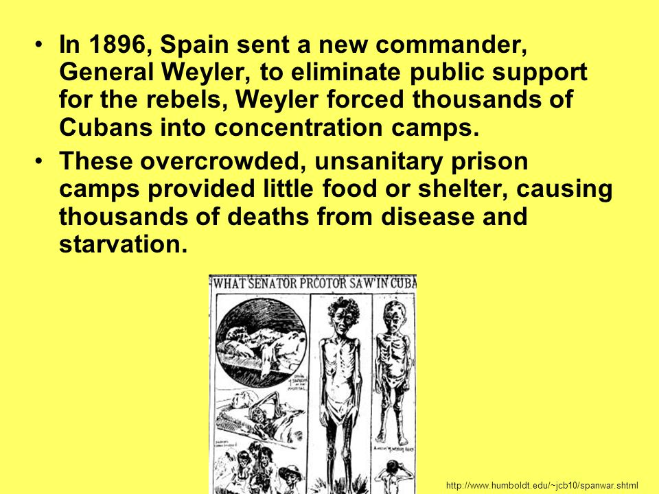 In 1896, Spain sent a new commander, General Weyler, to eliminate public support for the rebels, Weyler forced thousands of Cubans into concentration
