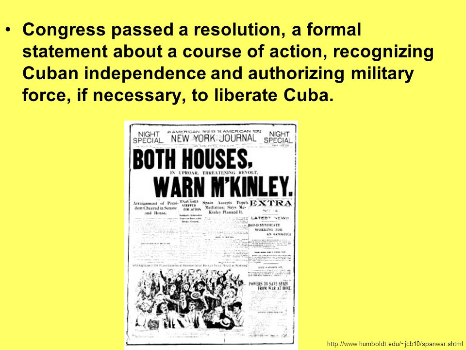 Congress passed a resolution, a formal statement about a course of action, recognizing Cuban independence and authorizing military force, if necessary