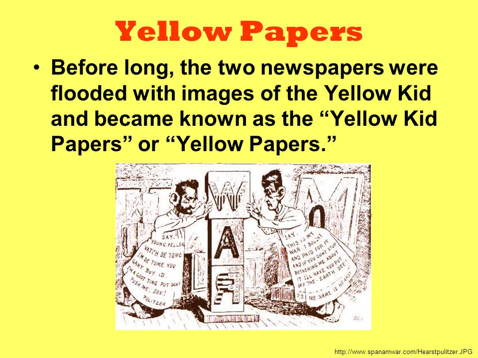 "Yellow Papers Before long, the two newspapers were flooded with images of the Yellow Kid and became known as the ""Yellow Kid Papers"" or ""Yellow Papers"