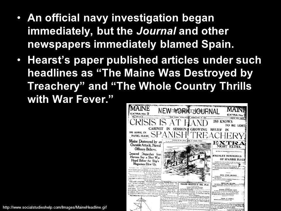 An official navy investigation began immediately, but the Journal and other newspapers immediately blamed Spain. Hearst's paper published articles und