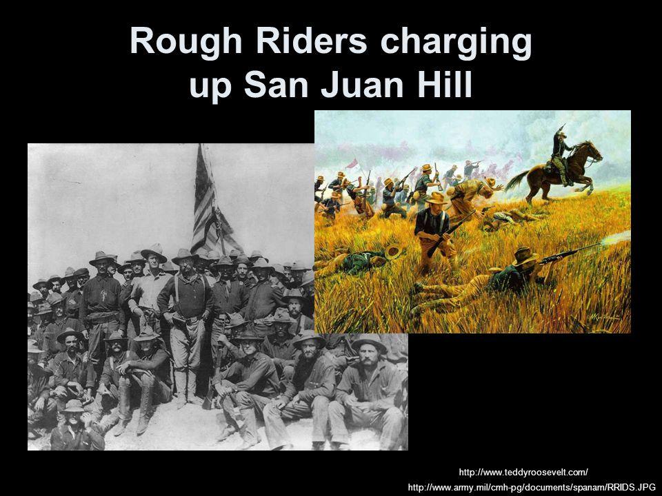 Rough Riders charging up San Juan Hill http://www.teddyroosevelt.com/ http://www.army.mil/cmh-pg/documents/spanam/RRIDS.JPG