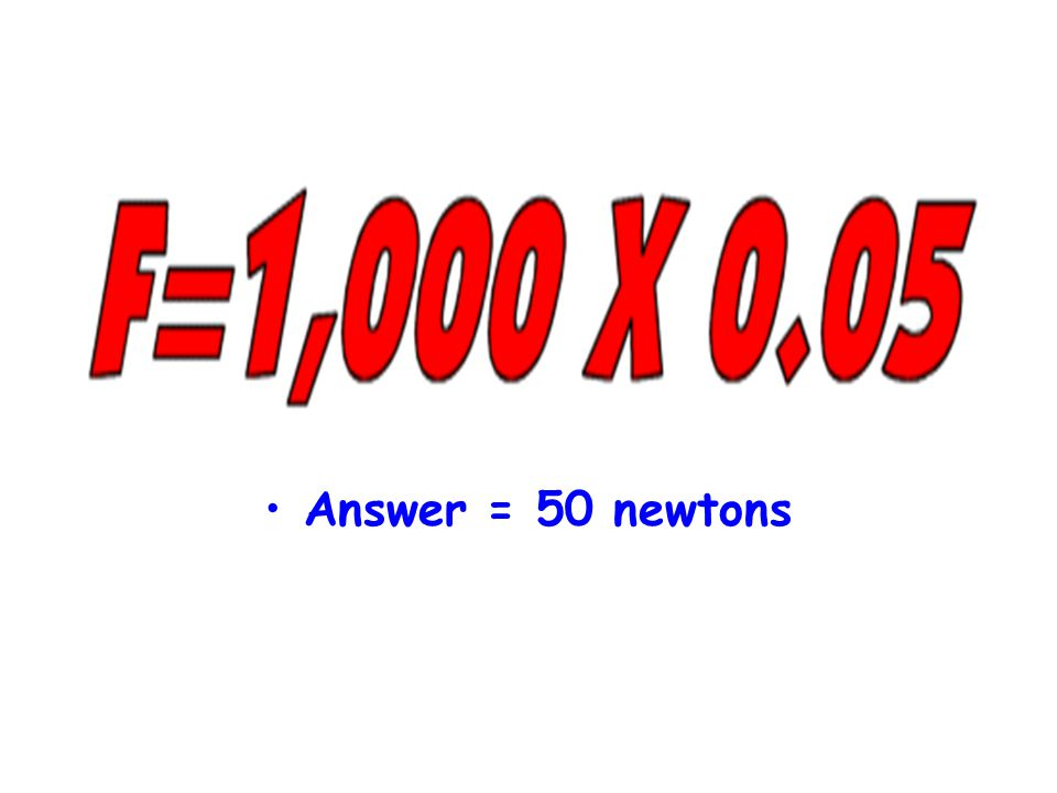 Answer = 50 newtons