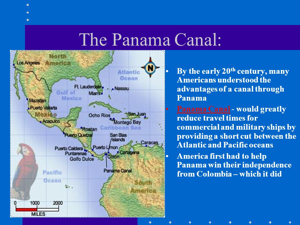 The Panama Canal: By the early 20 th century, many Americans understood the advantages of a canal through Panama Panama Canal - would greatly reduce t