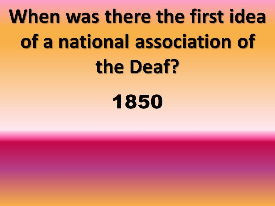 When was there the first idea of a national association of the Deaf 1850