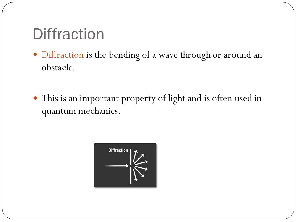 Diffraction Diffraction is the bending of a wave through or around an obstacle.