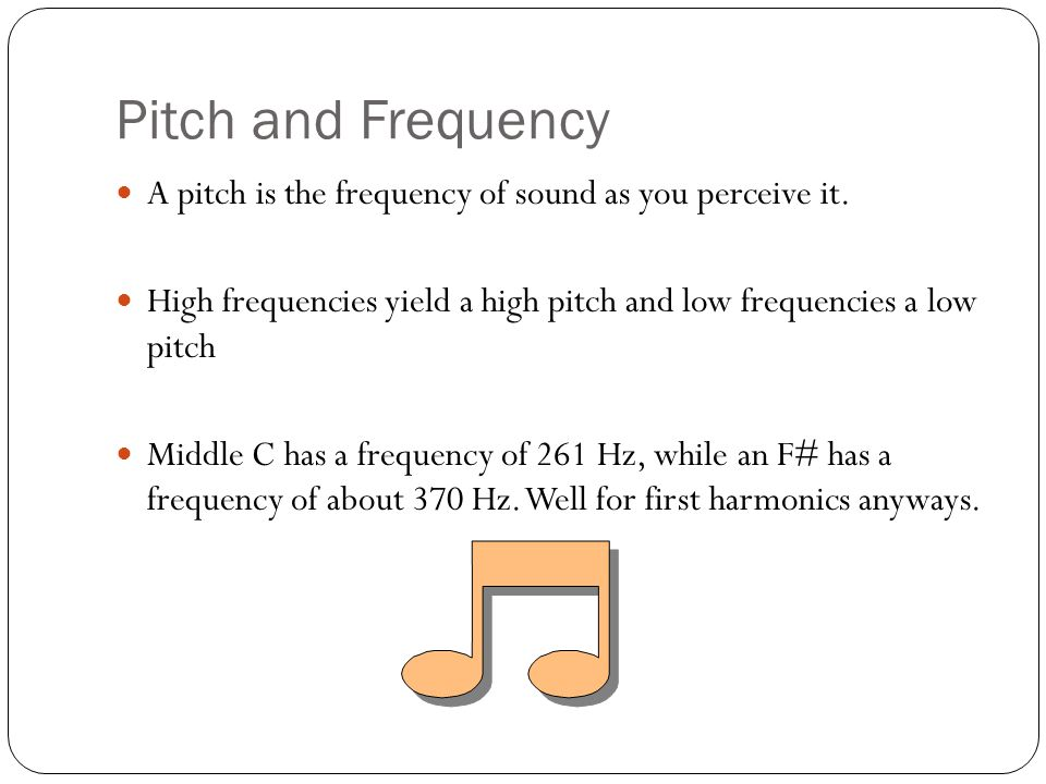Pitch and Frequency A pitch is the frequency of sound as you perceive it.