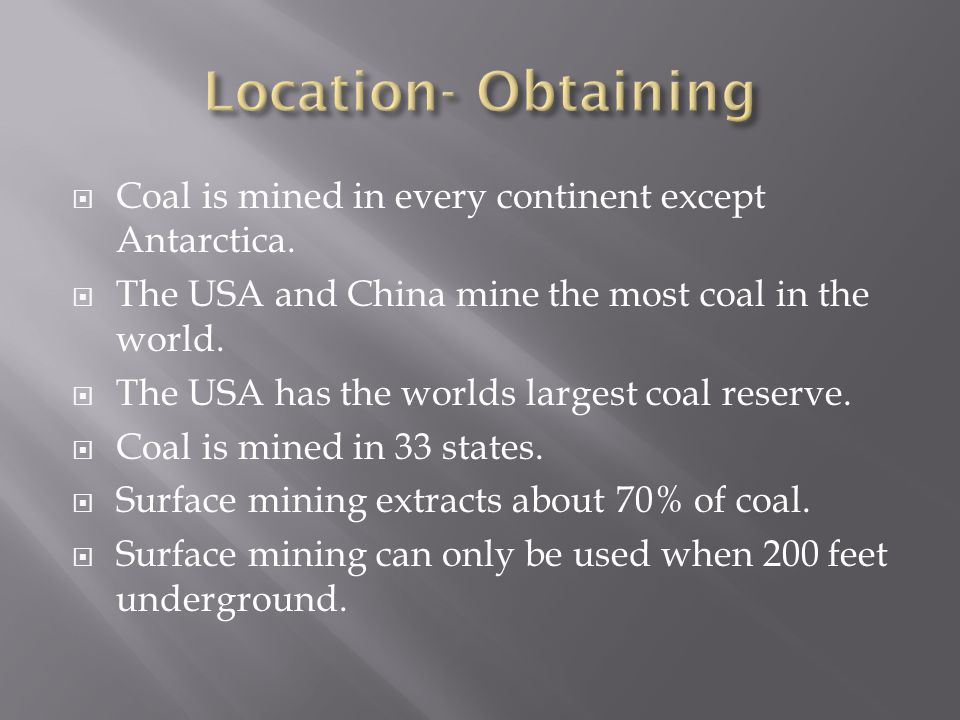  Coal is mined in every continent except Antarctica.