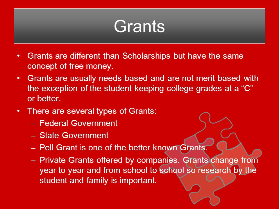 Grants are different than Scholarships but have the same concept of free money.