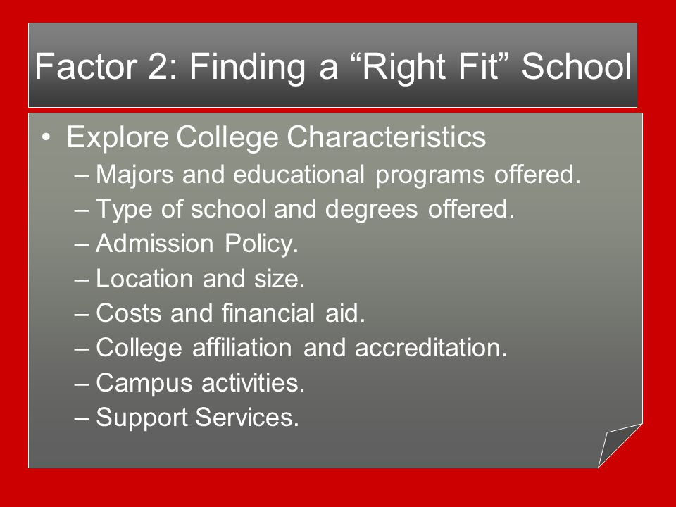 Consider College Characteristics Explore College Characteristics –Majors and educational programs offered.