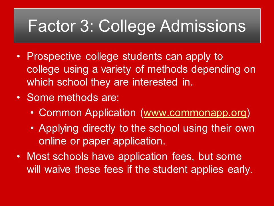 Factor 3: College Admissions Prospective college students can apply to college using a variety of methods depending on which school they are interested in.