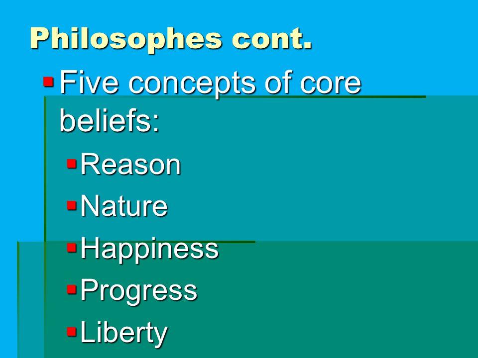 Philosophes cont.  Five concepts of core beliefs:  Reason  Nature  Happiness  Progress  Liberty
