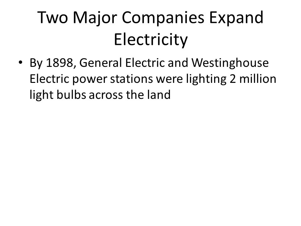 Expansion of Electricity 1.Central Power Stations - used to provide electricity for lamps, fans, printing presses, and other new appliances 2. Lewis L