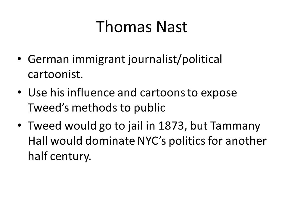 Thomas Nast German immigrant journalist/political cartoonist.
