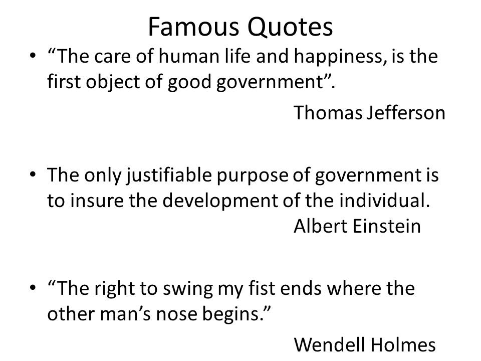 Famous Quotes The care of human life and happiness, is the first object of good government .