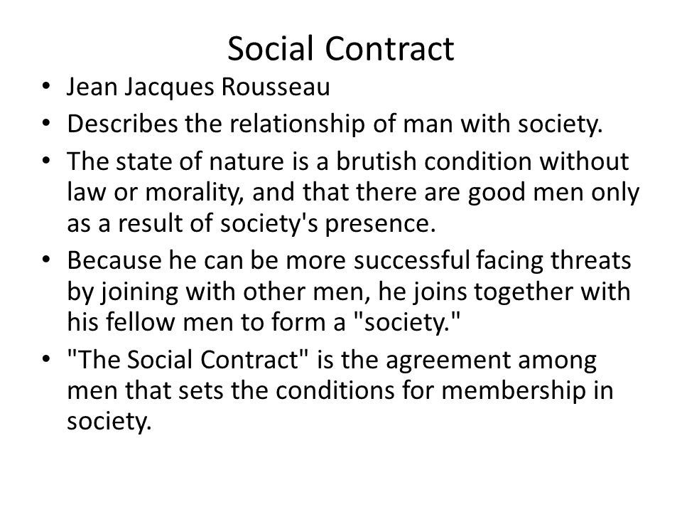 Social Contract Jean Jacques Rousseau Describes the relationship of man with society.