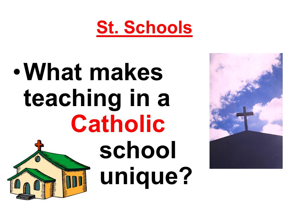 St. Schools What makes teaching in a Catholic school unique