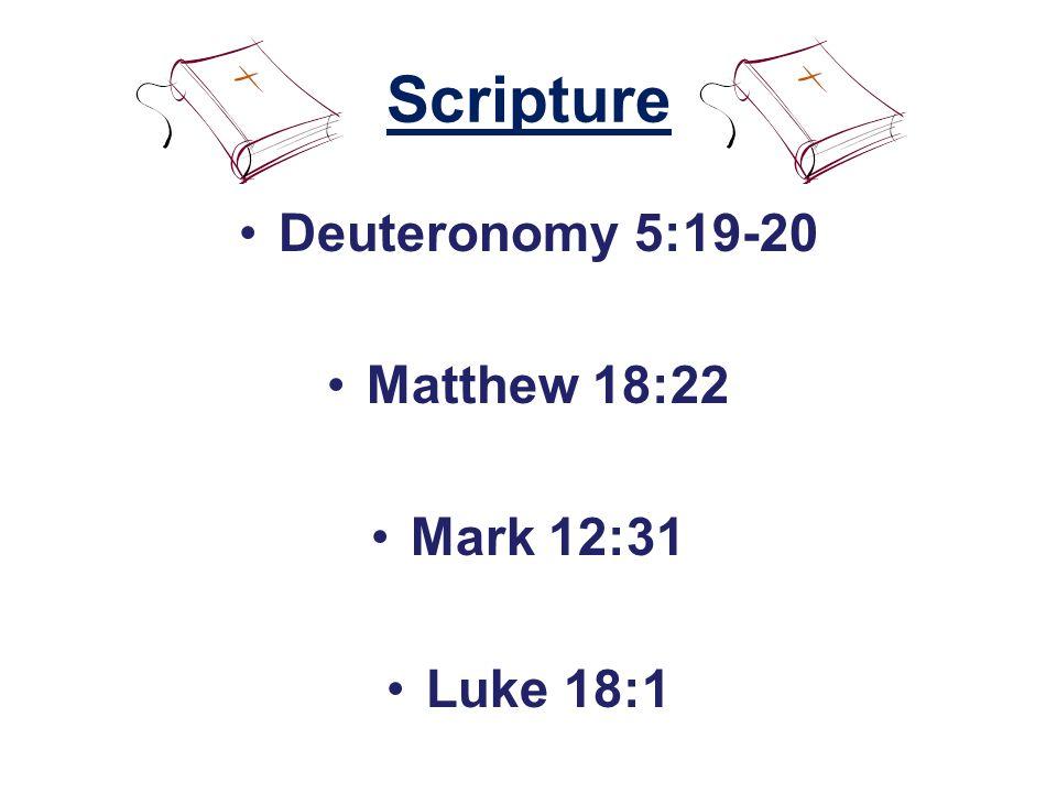 Scripture Deuteronomy 5:19-20 Matthew 18:22 Mark 12:31 Luke 18:1