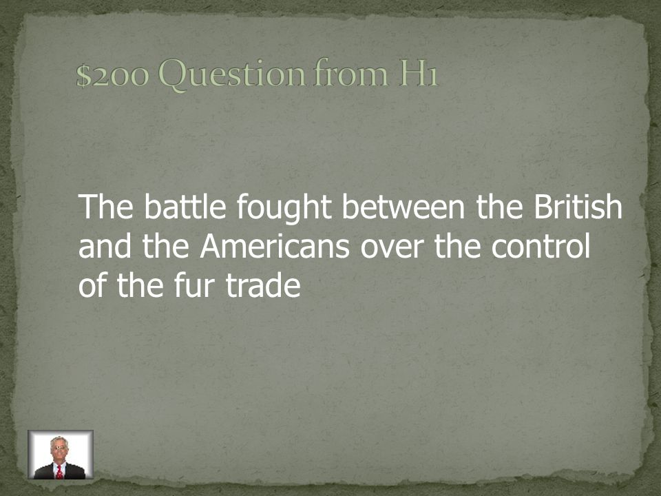 The battle fought between the British and the Americans over the control of the fur trade