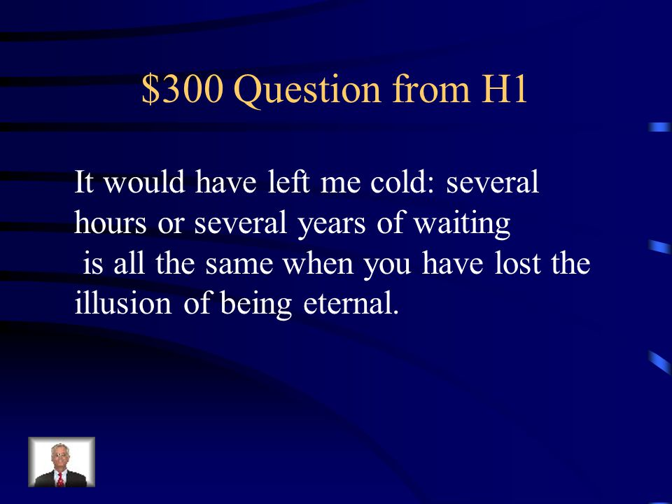$300 Question from H4 They live 300 years but have no eternal soul